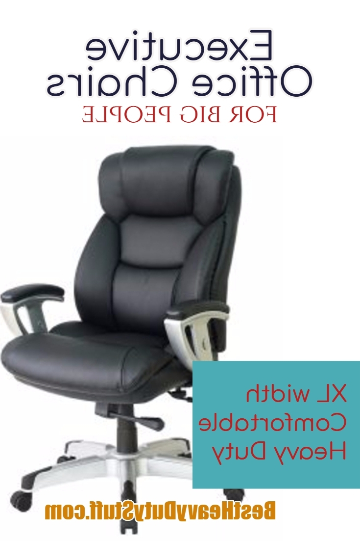 Executive Office Chairs For Big People Up To 600 Pounds – Best Intended For Current Xl Executive Office Chairs (Gallery 15 of 20)