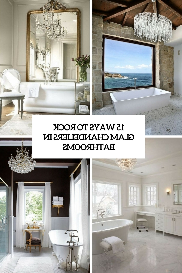 Chandeliers For Bathrooms With Regard To Most Recently Released 15 Ways To Rock Glam Chandeliers In Bathrooms – Shelterness (View 12 of 20)