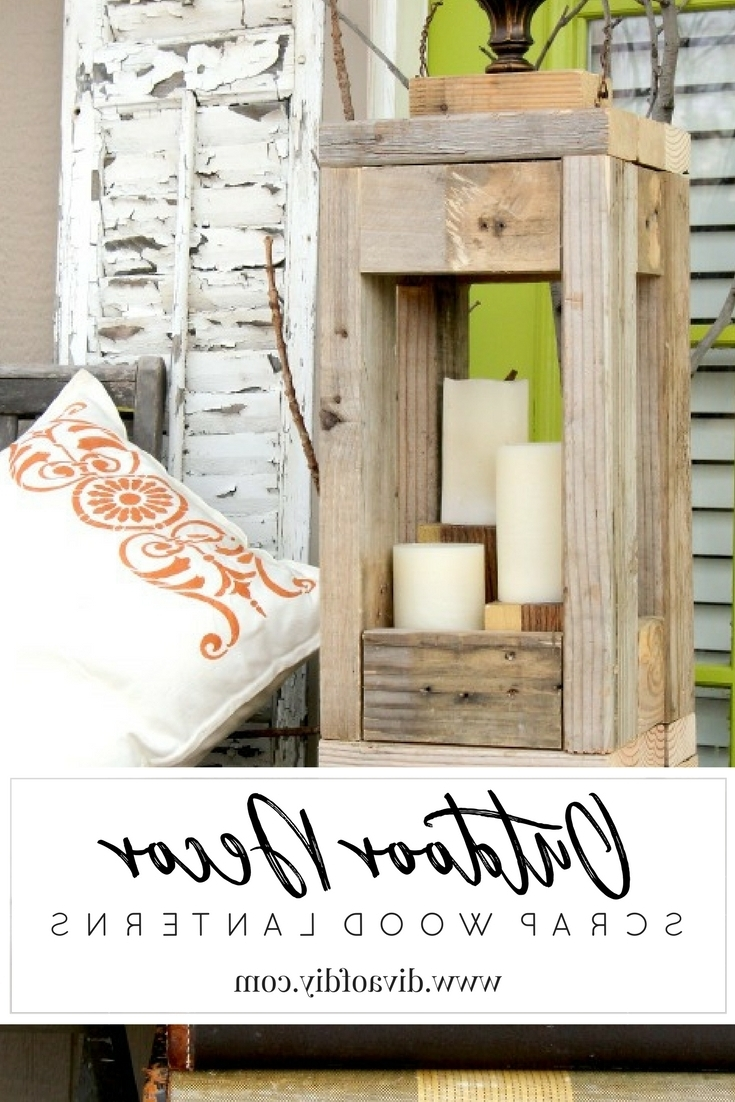 Outdoor Wood Lanterns With Regard To Recent Easy Outdoor Decor: How To Make Lanterns From Scrap Wood (View 17 of 20)